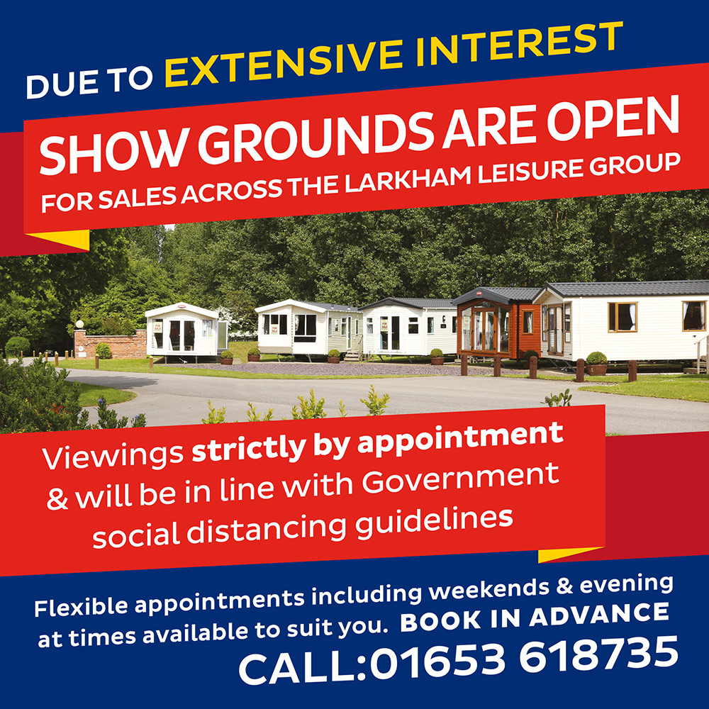 Due to extensive interest Show Grounds NOW OPEN for sales across the Larkham Leisure group. Viewings strictly by appointment & will be in line with Government social distancing guidelines. Flexible appointments including weekends & evening at times available to suit you. Book in advance - call: 01964 527393
